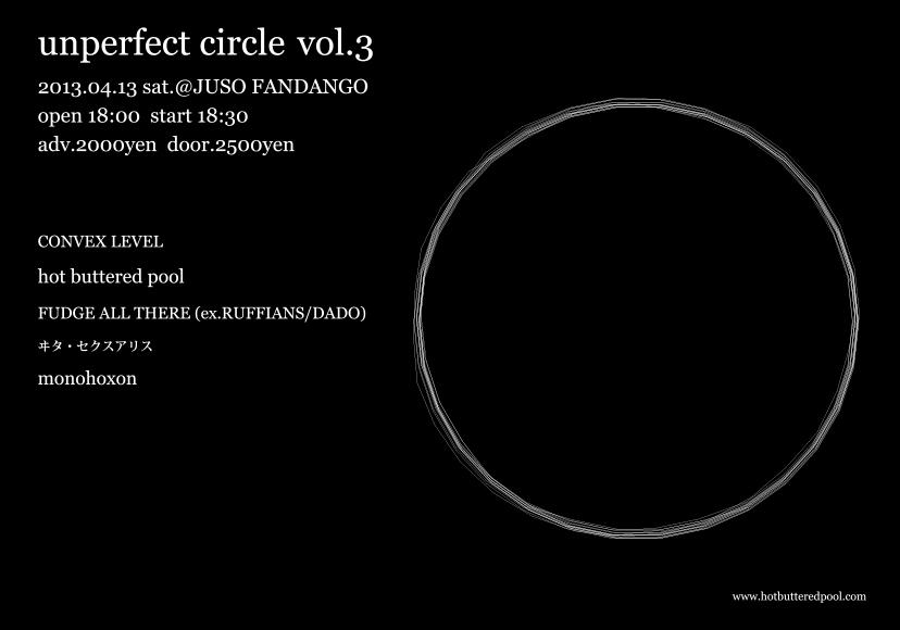 Unperfect Circle Vol.3 Apr.13.2013 @Juso Fandango